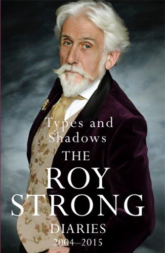 Types and Shadows: The Roy Strong Diaries 2004-2015
